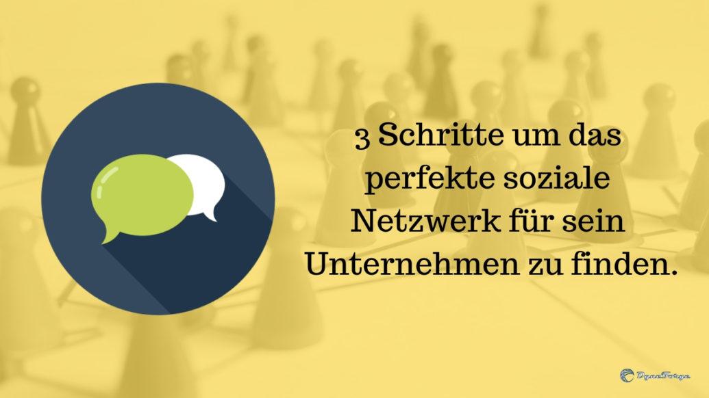 3 Schritte um das perfekte soziale Netzwerk für sein Unternehmen zu finden