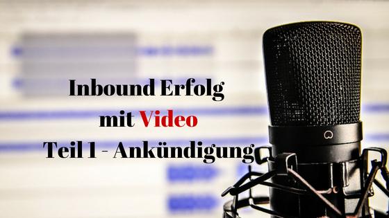 Inbound Erfolg mit Video Teil 1 Ankuendigung