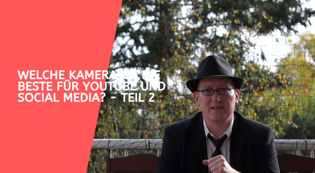 Welche Kamera ist die Beste für Youtube und Social Media