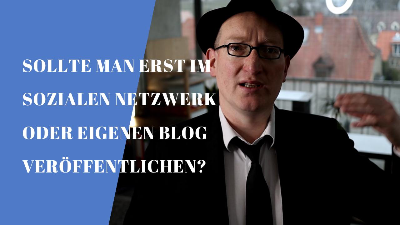 Sollte man zuerst im sozialen Netzwerk oder eigenen Blog veröffentlichen?