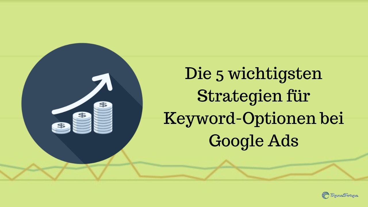 Die 5 wichtigsten Strategien für Keyword-Optionen bei Google Ads - Beitrag