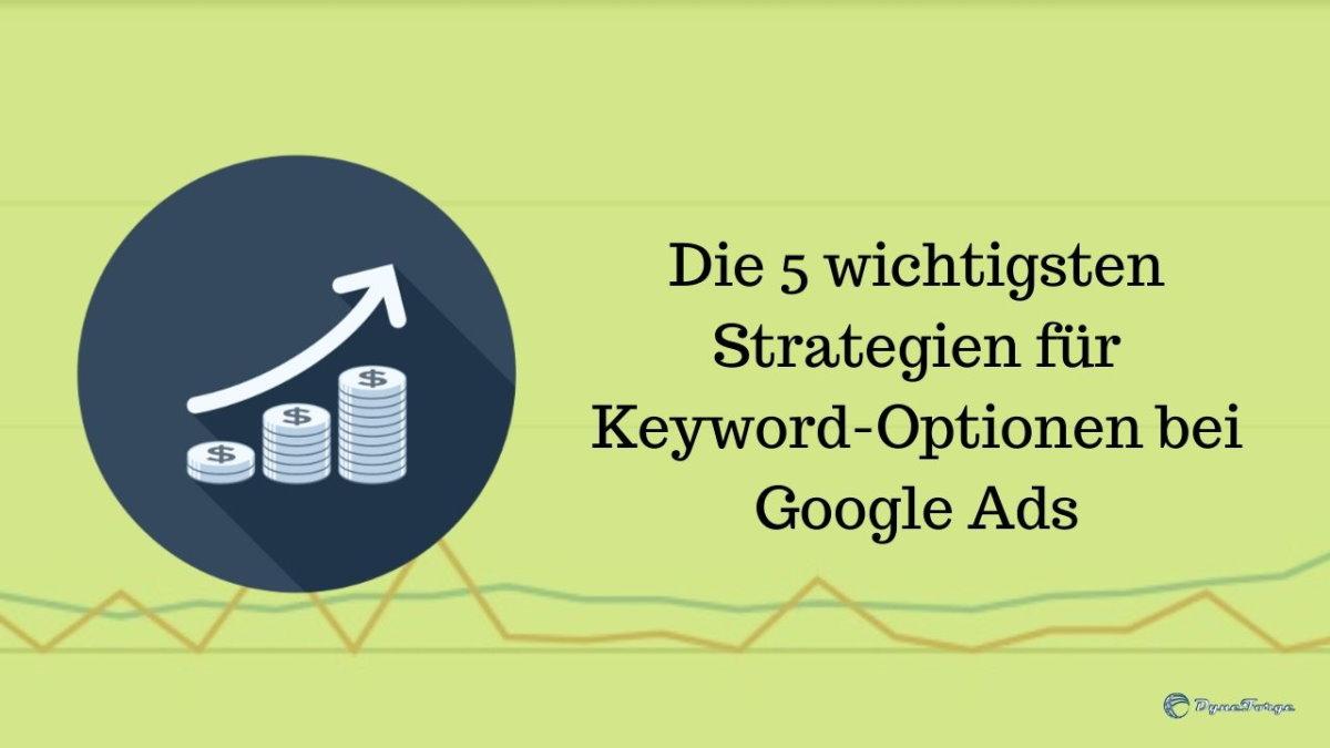 Die wichtigsten Strategien bei Keyword-Optionen bei Google Ads