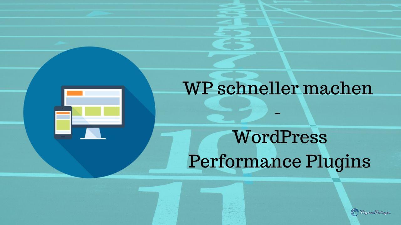 WP schneller machen - WordPress Performance Plugins - Beitrag