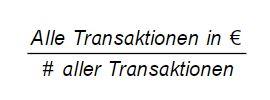 Alle Transaktionen in Euro geteilt durch Anzahl aller Transaktionen gleich ATV