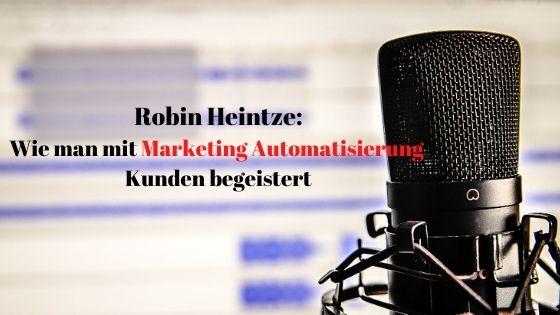 Robin Heintze - Wie man mit Marketing Automatisierung Kunden begeistert